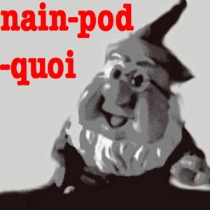 Nain Pod Quoi