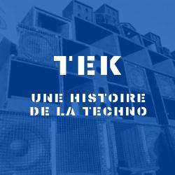 Tek – Une Histoire de la Techno
