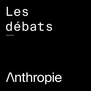 Les débats d'Anthropie