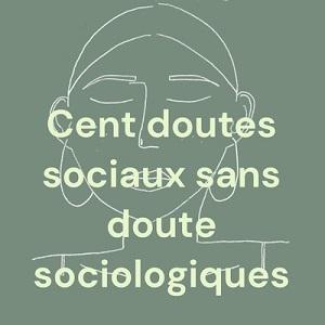Cent doutes sociaux sans doute sociologiques