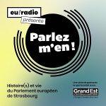 Parlez-m'en ! Histoire(s) et vie du Parlement européen de Strasbourg