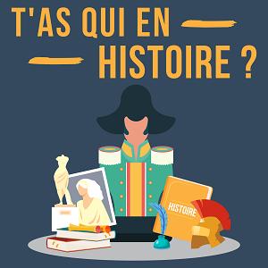 T'as qui en Histoire ?