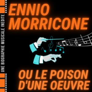 Ennio Morricone ou le poison d'une oeuvre